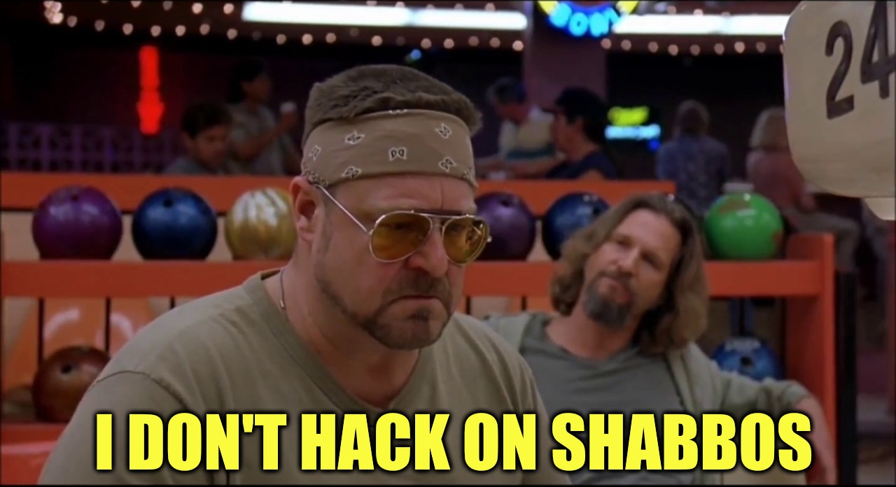 I Don't Hack on Shabbos 🖼️ ביג ליבובסקי; סייברסייבר